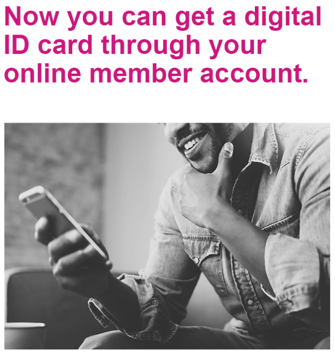 Now you can get a digital ID card through your online member account.